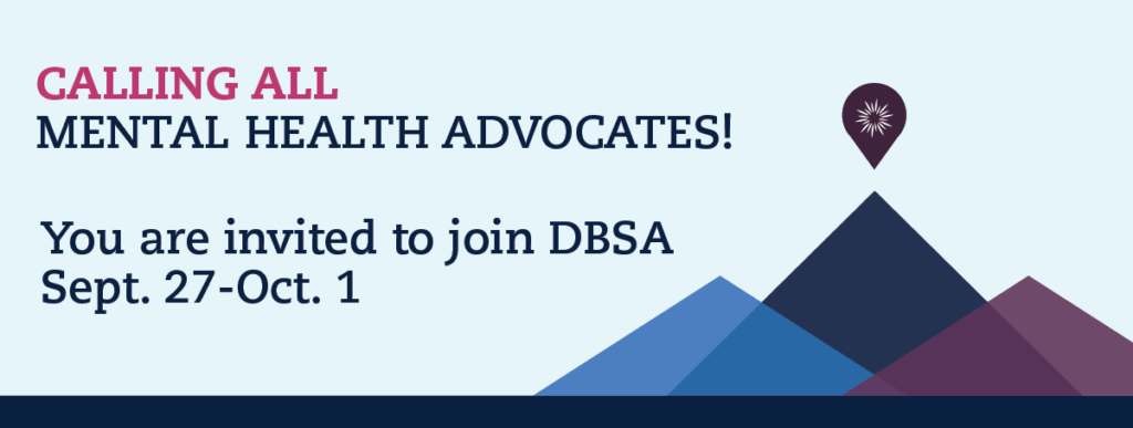 Calling all mental health advocates! You are invited to join DBSA Sept. 27- Oct 1.